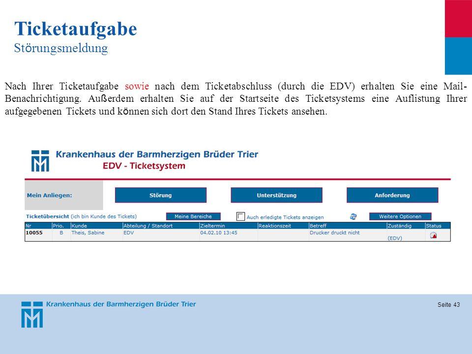 Seite 43 Ticketaufgabe St ö rungsmeldung Nach Ihrer Ticketaufgabe sowie nach dem Ticketabschluss (durch die EDV) erhalten Sie eine Mail- Benachrichtig