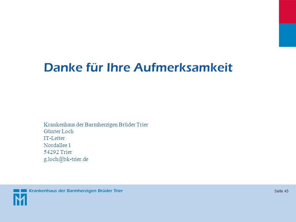Seite 45 Danke für Ihre Aufmerksamkeit Krankenhaus der Barmherzigen Brüder Trier Günter Loch IT-Leiter Nordallee 1 54292 Trier g.loch@bk-trier.de