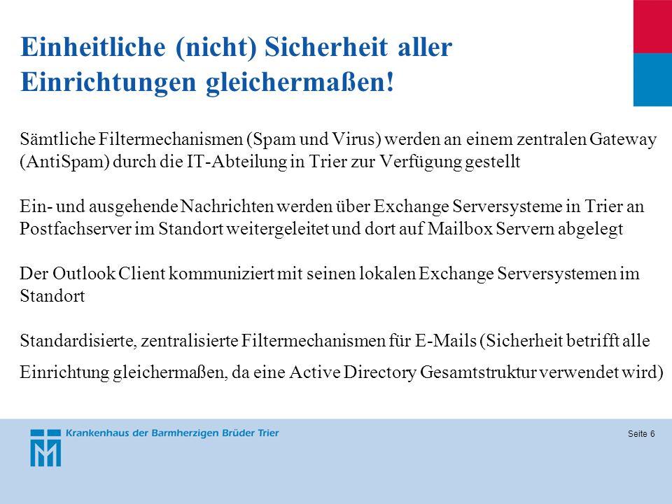 Seite 6 Sämtliche Filtermechanismen (Spam und Virus) werden an einem zentralen Gateway (AntiSpam) durch die IT-Abteilung in Trier zur Verfügung gestel
