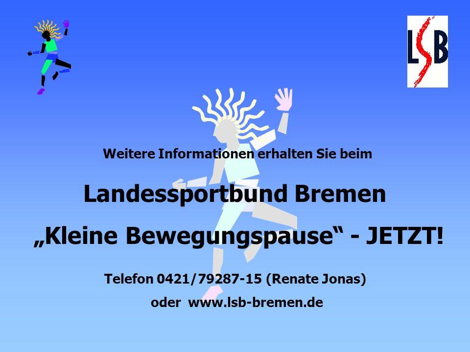 Weitere Informationen erhalten Sie beim Landessportbund Bremen Kleine Bewegungspause - JETZT! Telefon 0421/79287-15 (Renate Jonas) oder www.lsb-bremen
