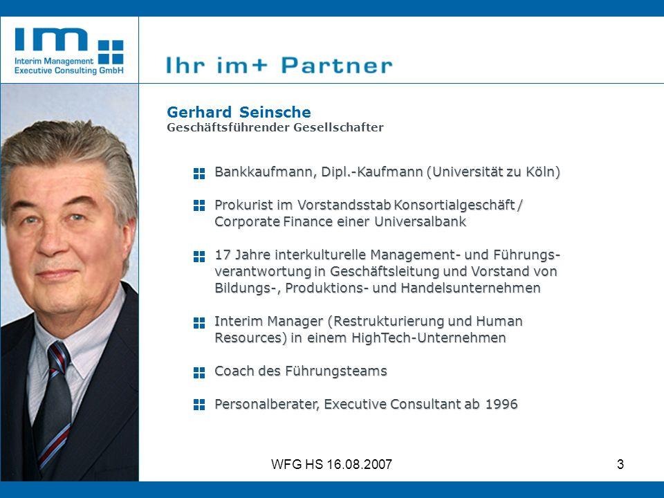 WFG HS 16.08.20073 Gerhard Seinsche Geschäftsführender Gesellschafter Bankkaufmann, Dipl.-Kaufmann (Universität zu Köln) Prokurist im Vorstandsstab Ko