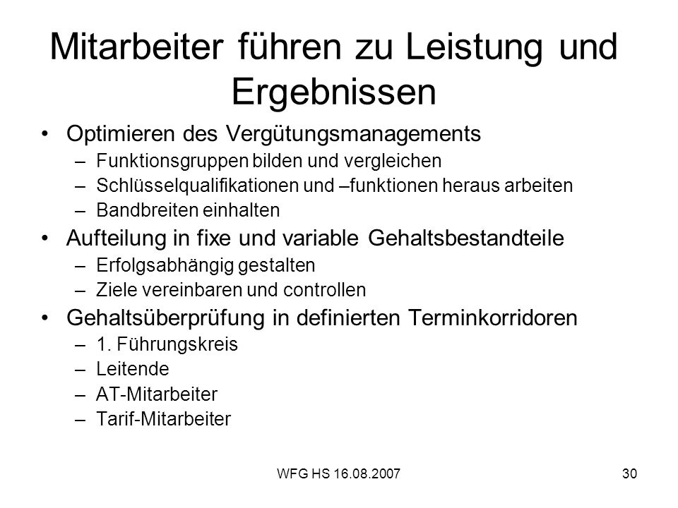 WFG HS 16.08.200730 Mitarbeiter führen zu Leistung und Ergebnissen Optimieren des Vergütungsmanagements –Funktionsgruppen bilden und vergleichen –Schl