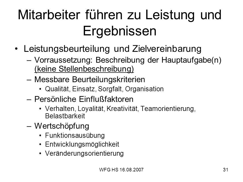 WFG HS 16.08.200731 Mitarbeiter führen zu Leistung und Ergebnissen Leistungsbeurteilung und Zielvereinbarung –Vorraussetzung: Beschreibung der Hauptau