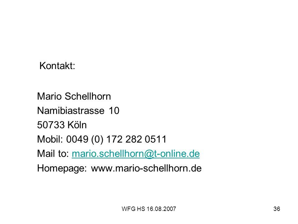 WFG HS 16.08.200736 Kontakt: Mario Schellhorn Namibiastrasse 10 50733 Köln Mobil: 0049 (0) 172 282 0511 Mail to: mario.schellhorn@t-online.demario.sch