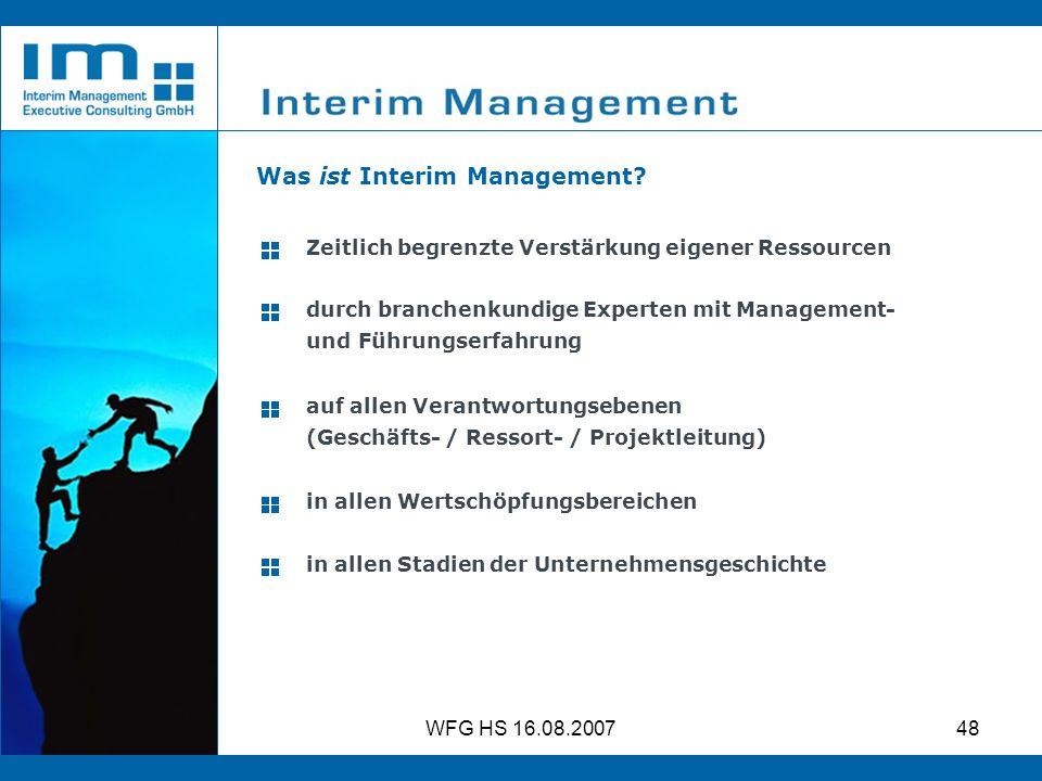 WFG HS 16.08.200748 Zeitlich begrenzte Verstärkung eigener Ressourcen durch branchenkundige Experten mit Management- und Führungserfahrung auf allen V