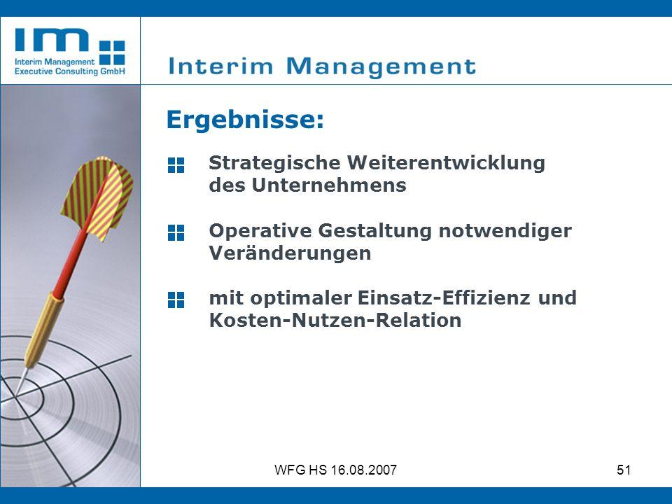 WFG HS 16.08.200751 Strategische Weiterentwicklung des Unternehmens Operative Gestaltung notwendiger Veränderungen mit optimaler Einsatz-Effizienz und