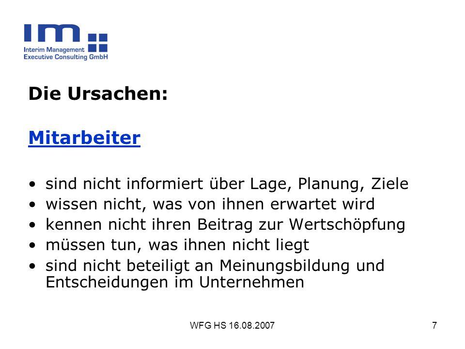 WFG HS 16.08.20077 Die Ursachen: Mitarbeiter sind nicht informiert über Lage, Planung, Ziele wissen nicht, was von ihnen erwartet wird kennen nicht ih