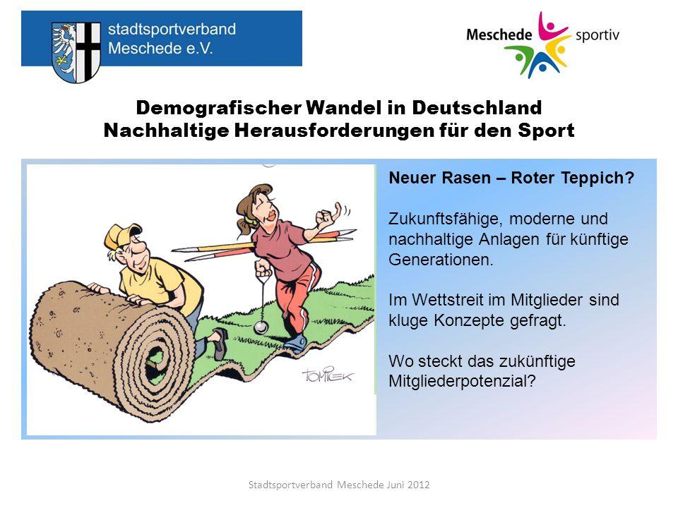 Demografischer Wandel in Deutschland Nachhaltige Herausforderungen für den Sport Stadtsportverband Meschede Juni 2012 Neuer Rasen – Roter Teppich? Zuk