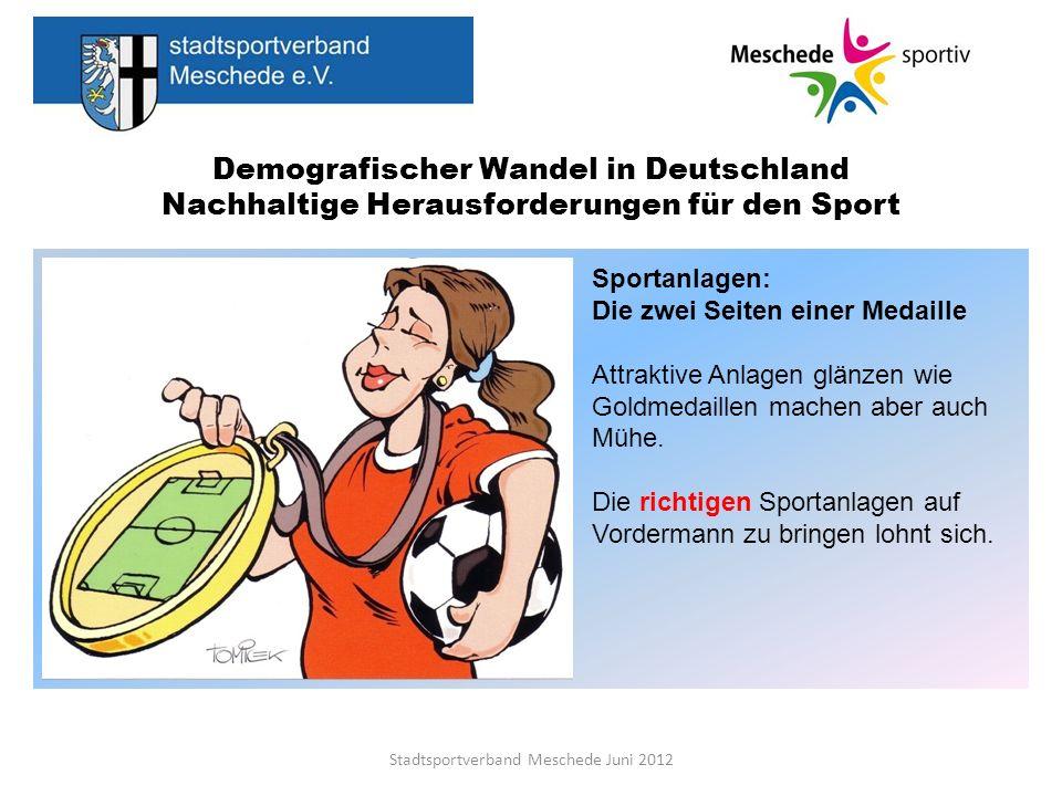 Demografischer Wandel in Deutschland Nachhaltige Herausforderungen für den Sport Stadtsportverband Meschede Juni 2012 Sportanlagen: Die zwei Seiten ei