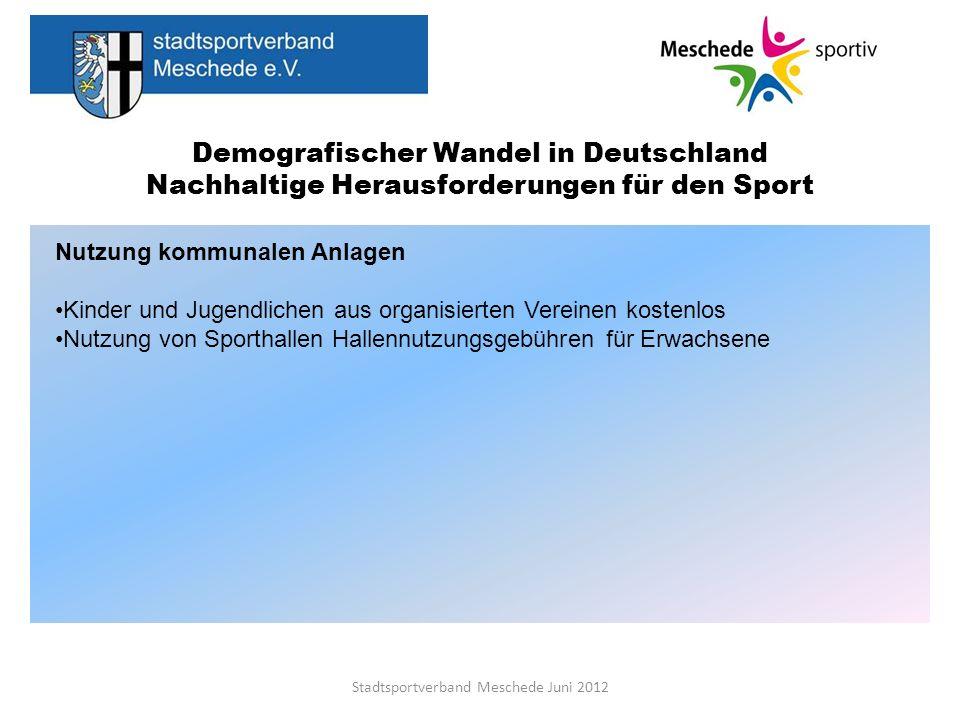 Demografischer Wandel in Deutschland Nachhaltige Herausforderungen für den Sport Stadtsportverband Meschede Juni 2012 Nutzung kommunalen Anlagen Kinde
