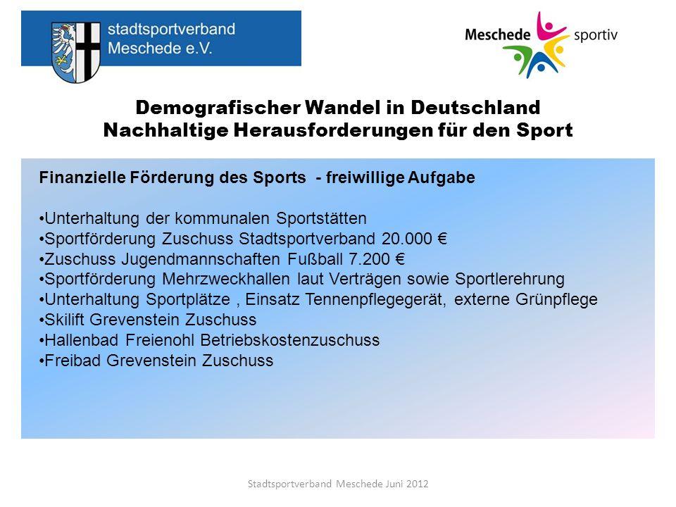 Demografischer Wandel in Deutschland Nachhaltige Herausforderungen für den Sport Stadtsportverband Meschede Juni 2012 Finanzielle Förderung des Sports