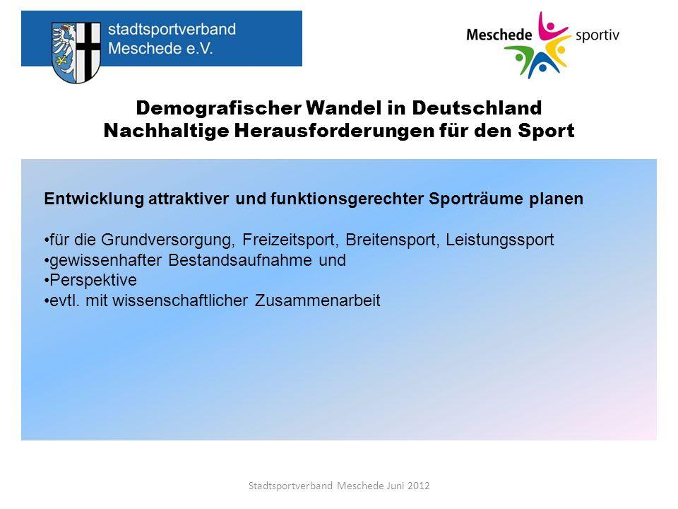Demografischer Wandel in Deutschland Nachhaltige Herausforderungen für den Sport Stadtsportverband Meschede Juni 2012 Entwicklung attraktiver und funk