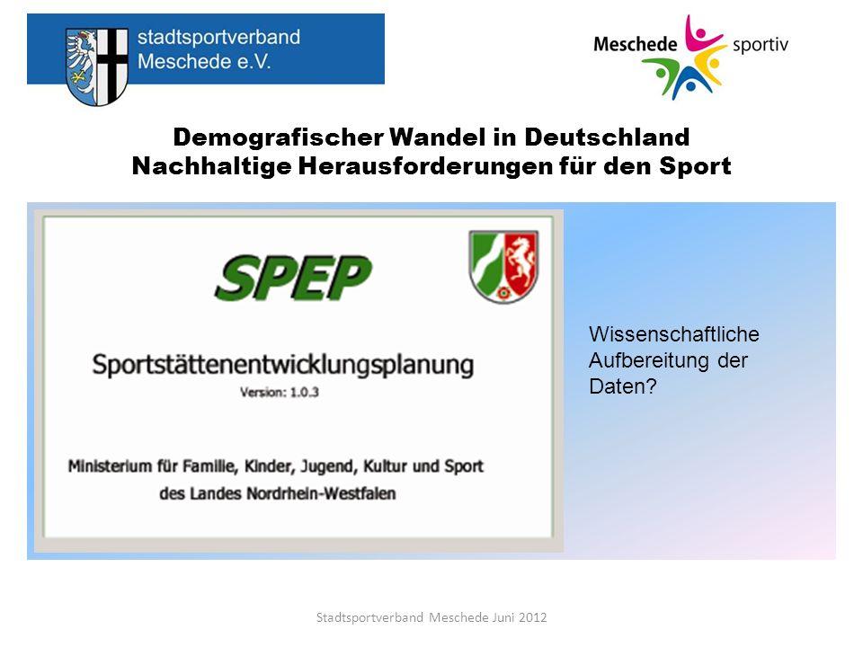 Demografischer Wandel in Deutschland Nachhaltige Herausforderungen für den Sport Stadtsportverband Meschede Juni 2012 Wissenschaftliche Aufbereitung d