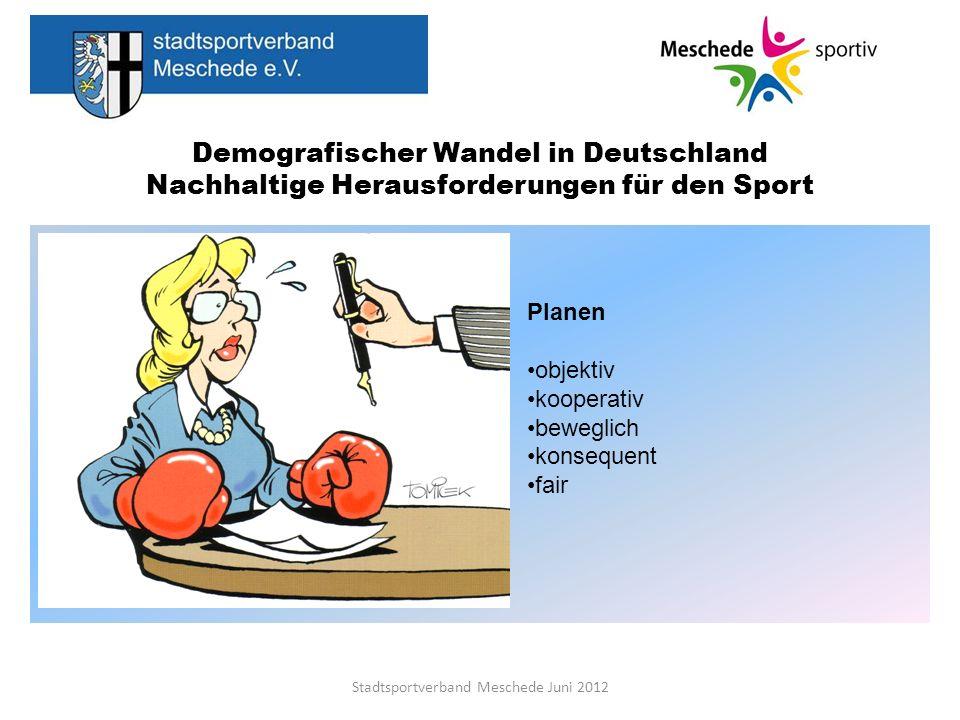 Demografischer Wandel in Deutschland Nachhaltige Herausforderungen für den Sport Stadtsportverband Meschede Juni 2012 Planen objektiv kooperativ beweg
