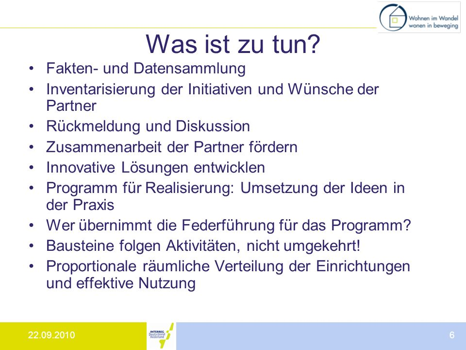 22.09.20106 Was ist zu tun? Fakten- und Datensammlung Inventarisierung der Initiativen und Wünsche der Partner Rückmeldung und Diskussion Zusammenarbe