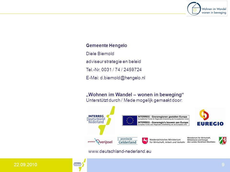9 Wohnen im Wandel – wonen in beweging Unterstützt durch / Mede mogelijk gemaakt door: www.deutschland-nederland.eu Gemeente Hengelo Diele Biemold adviseur strategie en beleid Tel.-Nr.