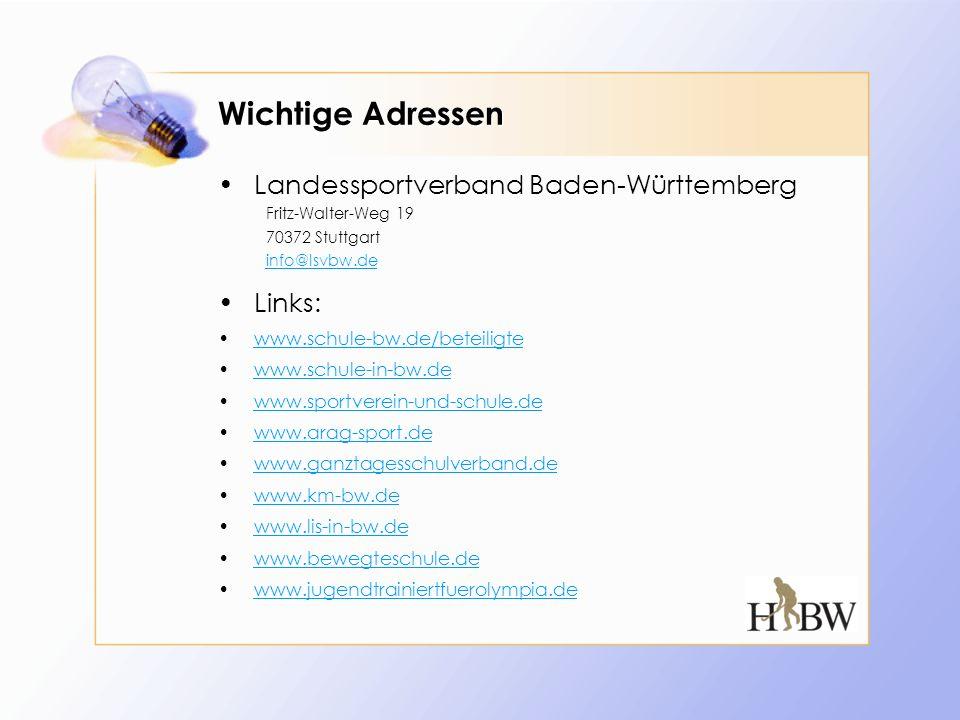 Wichtige Adressen Landessportverband Baden-Württemberg Fritz-Walter-Weg 19 70372 Stuttgart info@lsvbw.de Links: www.schule-bw.de/beteiligte www.schule