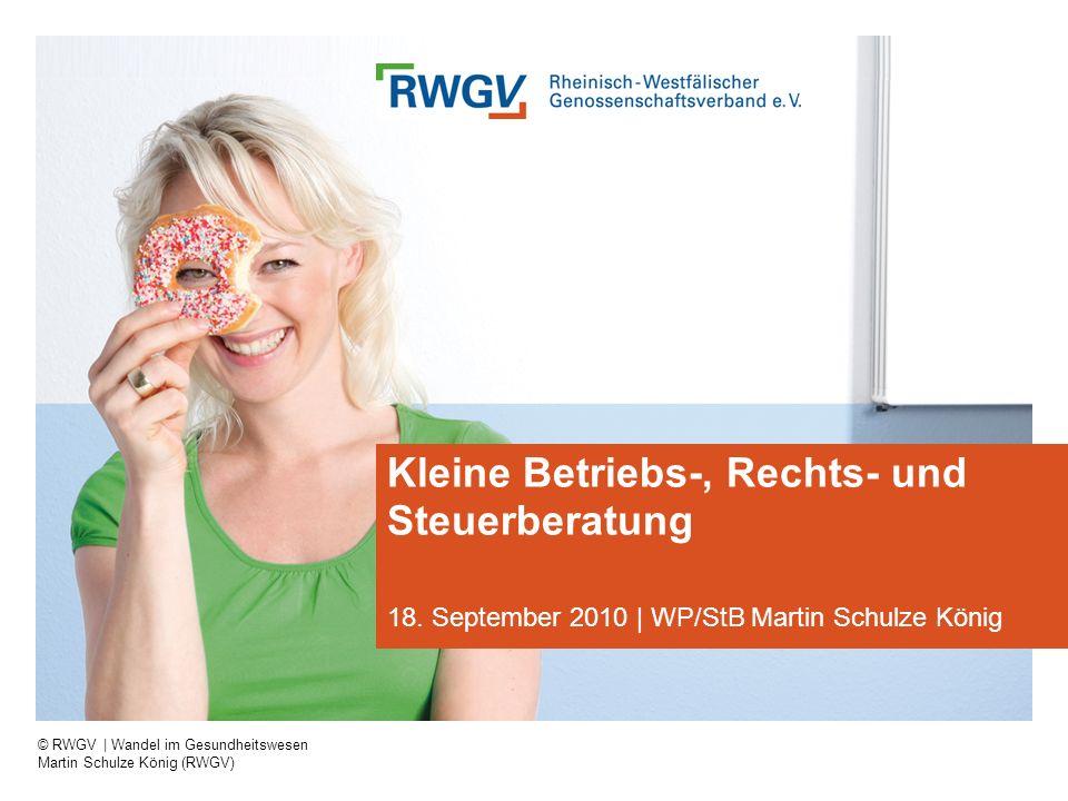 © RWGV | Wandel im Gesundheitswesen Martin Schulze König (RWGV) Kleine Betriebs-, Rechts- und Steuerberatung 18. September 2010 | WP/StB Martin Schulz