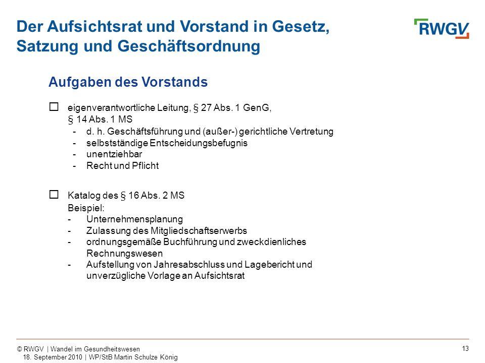 13 © RWGV | Wandel im Gesundheitswesen 18. September 2010 | WP/StB Martin Schulze König Aufgaben des Vorstands eigenverantwortliche Leitung, § 27 Abs.