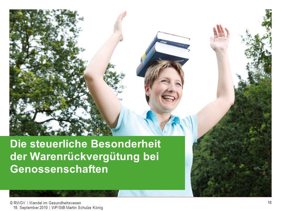 18 © RWGV | Wandel im Gesundheitswesen 18. September 2010 | WP/StB Martin Schulze König Die steuerliche Besonderheit der Warenrückvergütung bei Genoss