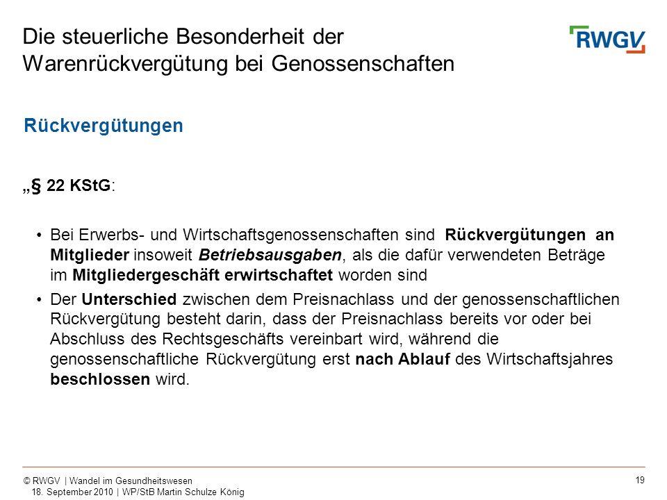 19 © RWGV | Wandel im Gesundheitswesen 18. September 2010 | WP/StB Martin Schulze König Die steuerliche Besonderheit der Warenrückvergütung bei Genoss