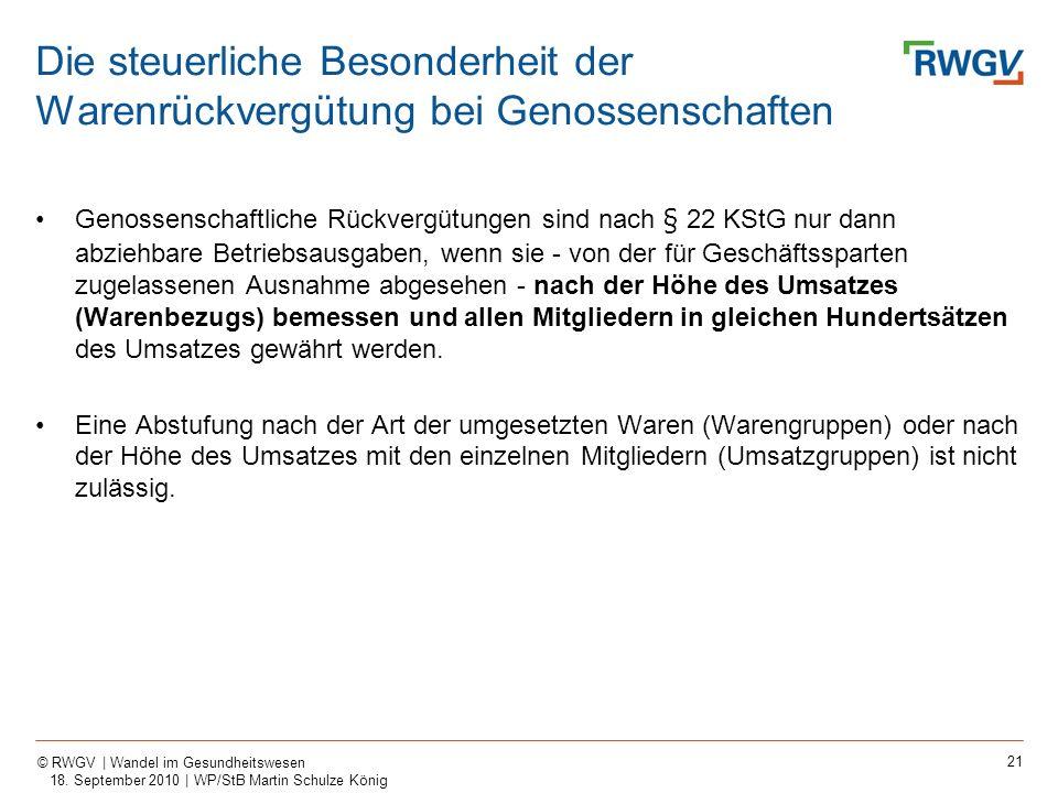 21 © RWGV | Wandel im Gesundheitswesen 18. September 2010 | WP/StB Martin Schulze König Genossenschaftliche Rückvergütungen sind nach § 22 KStG nur da