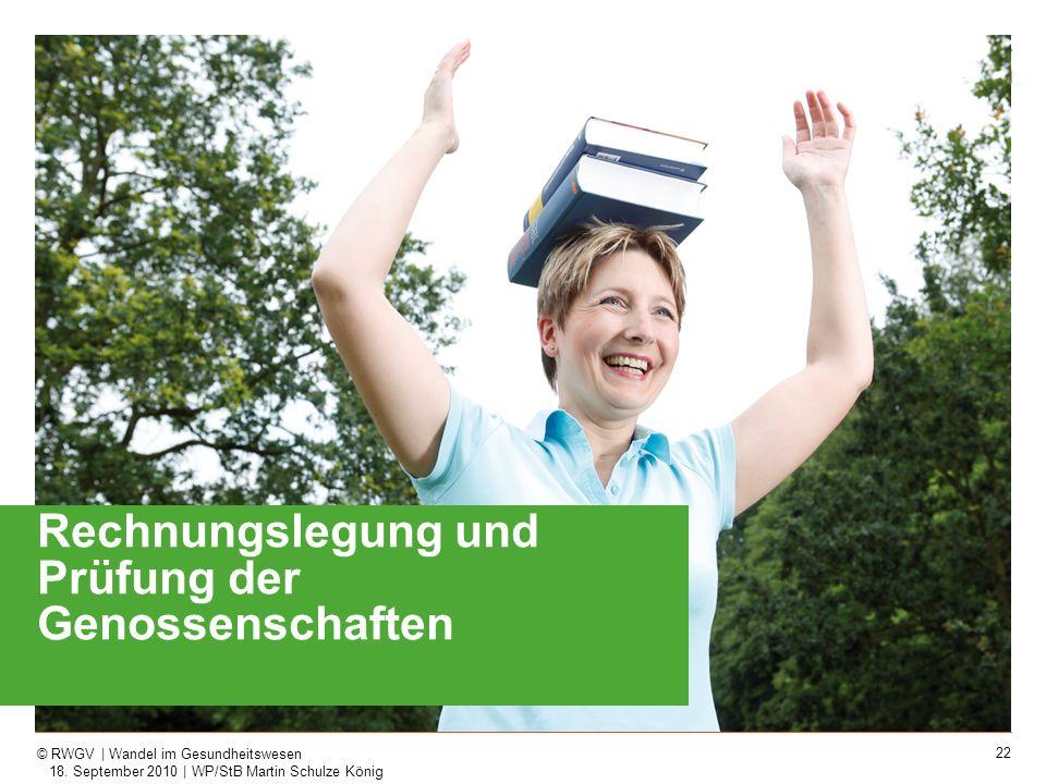 22 © RWGV | Wandel im Gesundheitswesen 18. September 2010 | WP/StB Martin Schulze König Rechnungslegung und Prüfung der Genossenschaften