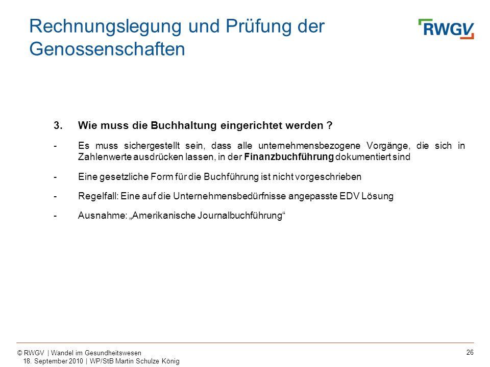 26 © RWGV | Wandel im Gesundheitswesen 18. September 2010 | WP/StB Martin Schulze König 3.Wie muss die Buchhaltung eingerichtet werden ? -Es muss sich