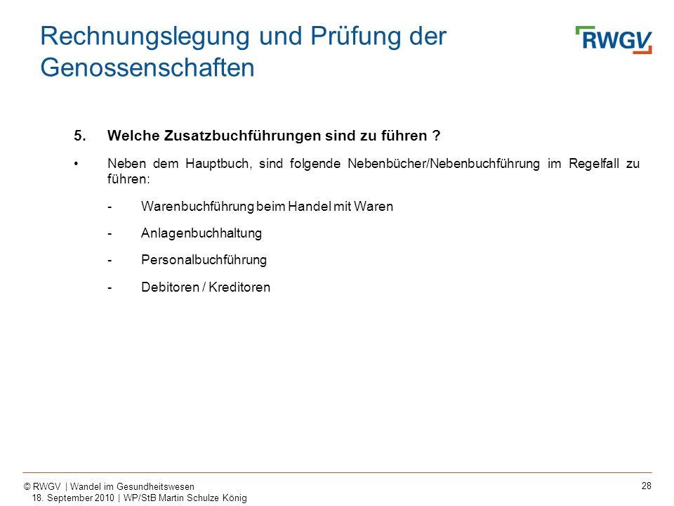 28 © RWGV | Wandel im Gesundheitswesen 18. September 2010 | WP/StB Martin Schulze König 5.Welche Zusatzbuchführungen sind zu führen ? Neben dem Hauptb