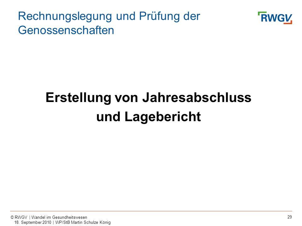 29 © RWGV | Wandel im Gesundheitswesen 18. September 2010 | WP/StB Martin Schulze König Erstellung von Jahresabschluss und Lagebericht Rechnungslegung