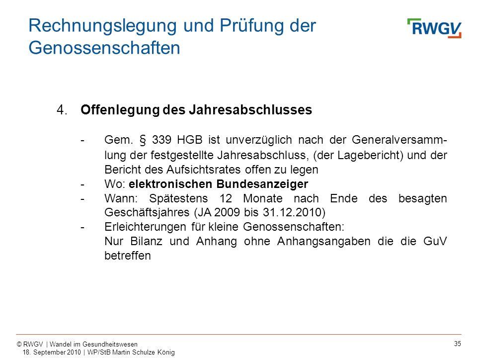 35 © RWGV | Wandel im Gesundheitswesen 18. September 2010 | WP/StB Martin Schulze König 4.Offenlegung des Jahresabschlusses -Gem. § 339 HGB ist unverz