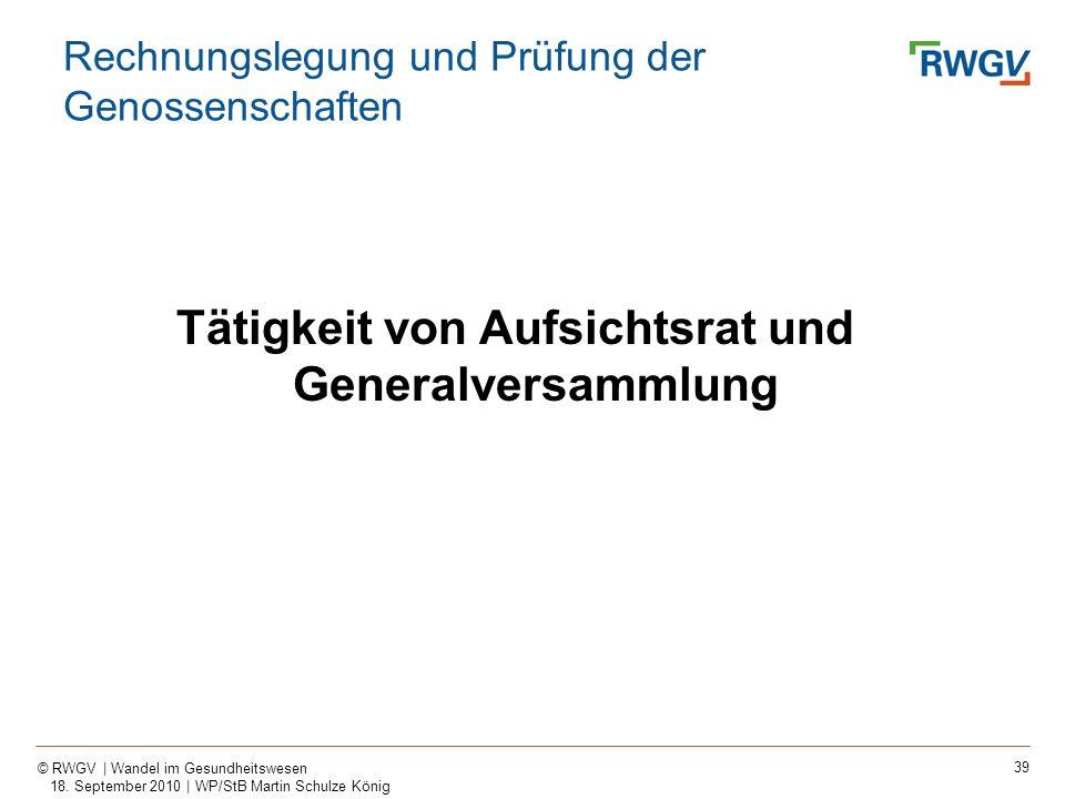 39 © RWGV | Wandel im Gesundheitswesen 18. September 2010 | WP/StB Martin Schulze König Tätigkeit von Aufsichtsrat und Generalversammlung Rechnungsleg