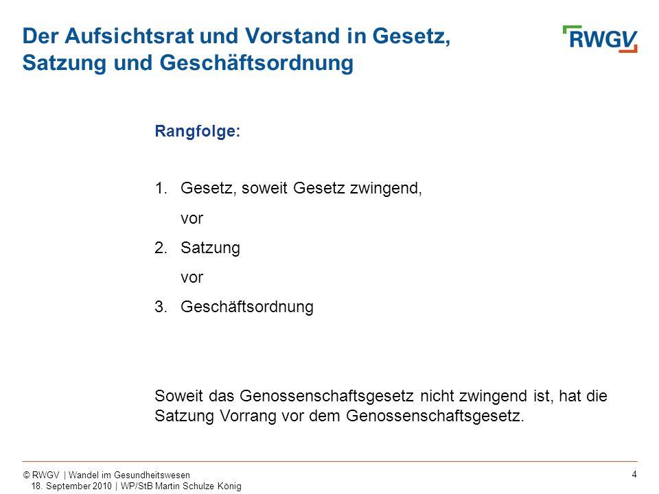 4 © RWGV | Wandel im Gesundheitswesen 18. September 2010 | WP/StB Martin Schulze König Rangfolge: 1.Gesetz, soweit Gesetz zwingend, vor 2.Satzung vor