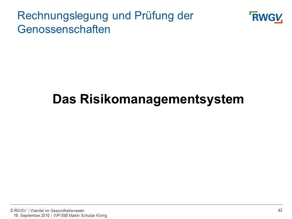42 © RWGV | Wandel im Gesundheitswesen 18. September 2010 | WP/StB Martin Schulze König Das Risikomanagementsystem Rechnungslegung und Prüfung der Gen