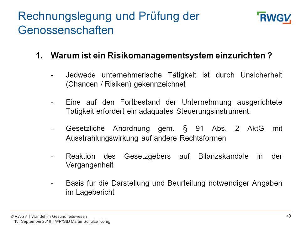 43 © RWGV | Wandel im Gesundheitswesen 18. September 2010 | WP/StB Martin Schulze König 1.Warum ist ein Risikomanagementsystem einzurichten ? -Jedwede