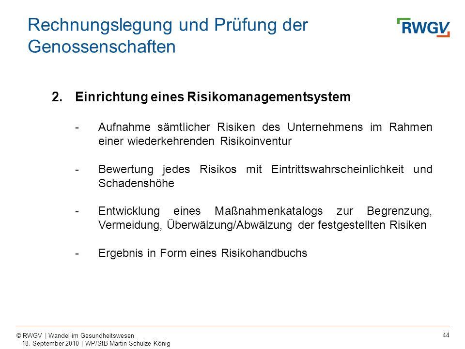 44 © RWGV | Wandel im Gesundheitswesen 18. September 2010 | WP/StB Martin Schulze König 2.Einrichtung eines Risikomanagementsystem -Aufnahme sämtliche