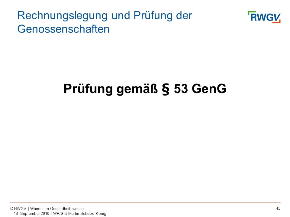 45 © RWGV | Wandel im Gesundheitswesen 18. September 2010 | WP/StB Martin Schulze König Prüfung gemäß § 53 GenG Rechnungslegung und Prüfung der Genoss