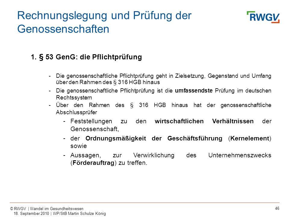 46 © RWGV | Wandel im Gesundheitswesen 18. September 2010 | WP/StB Martin Schulze König 1. § 53 GenG: die Pflichtprüfung -Die genossenschaftliche Pfli
