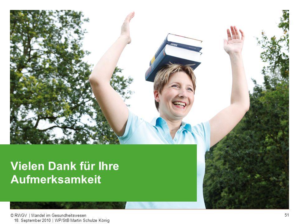 51 © RWGV | Wandel im Gesundheitswesen 18. September 2010 | WP/StB Martin Schulze König Vielen Dank für Ihre Aufmerksamkeit