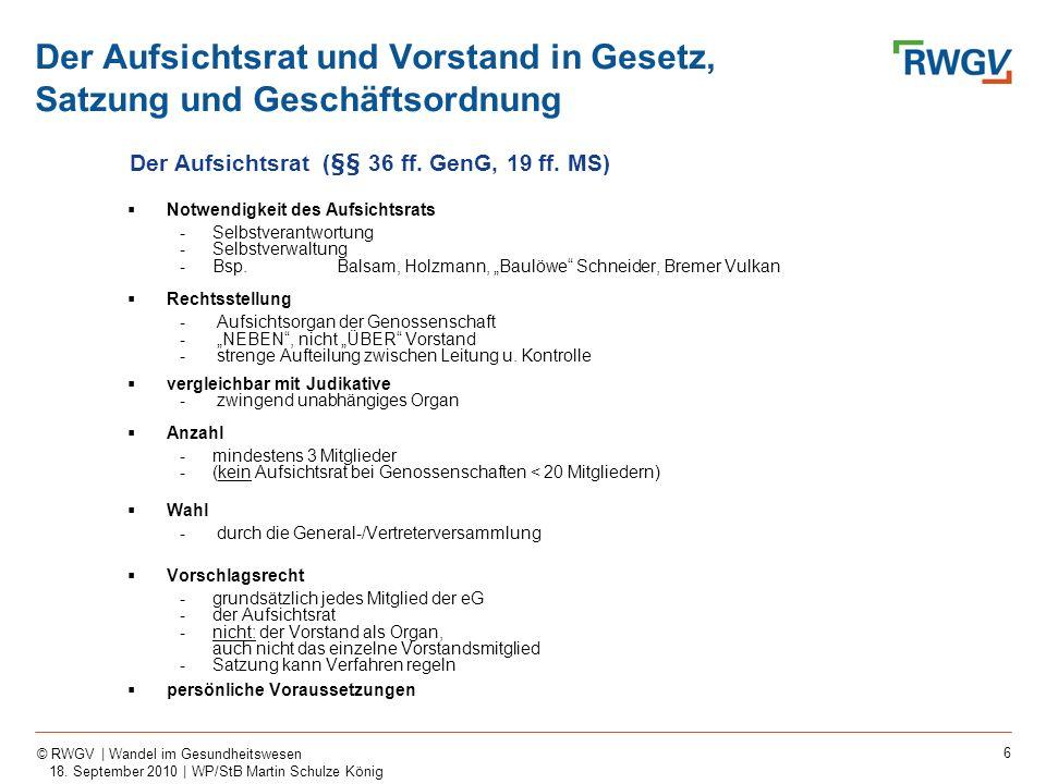 6 © RWGV | Wandel im Gesundheitswesen 18. September 2010 | WP/StB Martin Schulze König Notwendigkeit des Aufsichtsrats -Selbstverantwortung -Selbstver