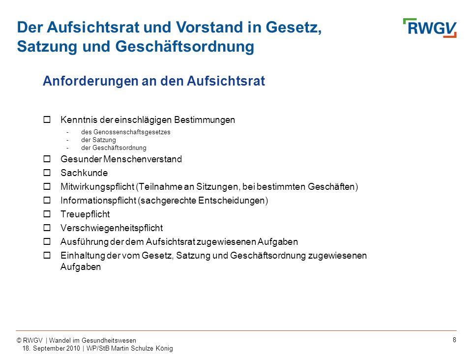 8 © RWGV | Wandel im Gesundheitswesen 18. September 2010 | WP/StB Martin Schulze König Anforderungen an den Aufsichtsrat Kenntnis der einschlägigen Be