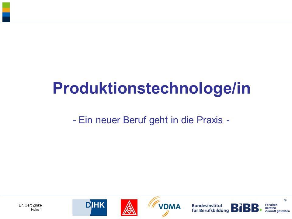 ® Dr. Gert Zinke Folie 1 Produktionstechnologe/in - Ein neuer Beruf geht in die Praxis -