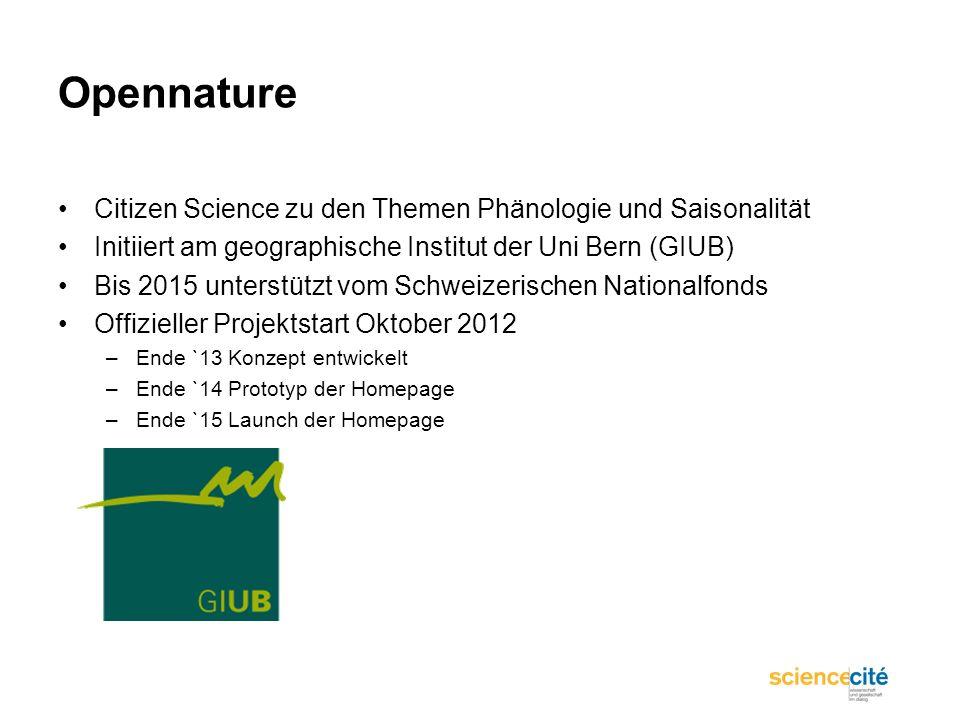 Opennature Citizen Science zu den Themen Phänologie und Saisonalität Initiiert am geographische Institut der Uni Bern (GIUB) Bis 2015 unterstützt vom
