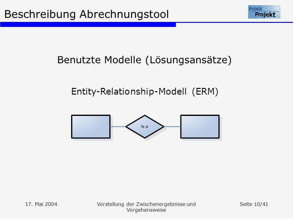 Beschreibung Abrechnungstool 17. Mai 2004Vorstellung der Zwischenergebnisse und Vorgehensweise Seite 10/41 Benutzte Modelle (Lösungsansätze) Entity-Re