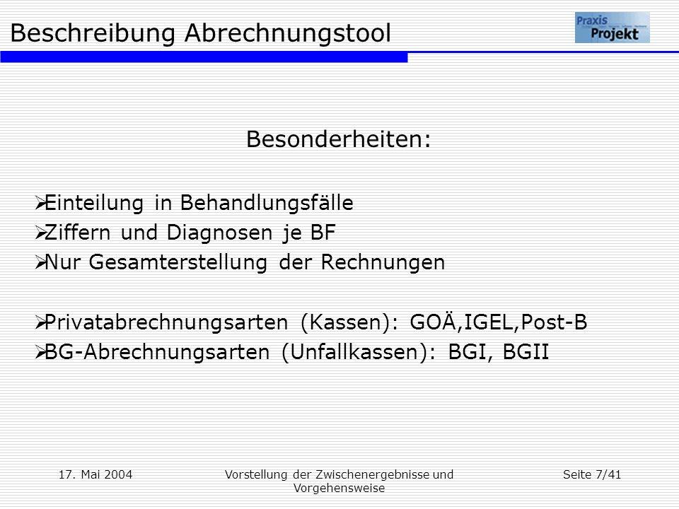 Beschreibung Abrechnungstool 17. Mai 2004Vorstellung der Zwischenergebnisse und Vorgehensweise Seite 7/41 Besonderheiten: Einteilung in Behandlungsfäl