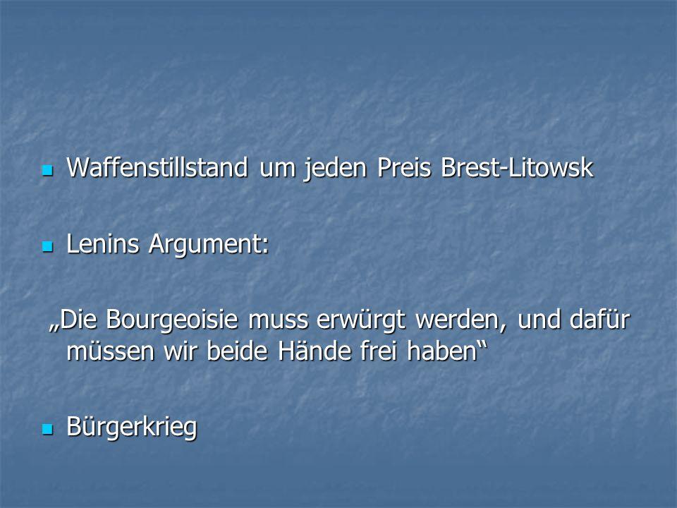 Waffenstillstand um jeden Preis Brest-Litowsk Waffenstillstand um jeden Preis Brest-Litowsk Lenins Argument: Lenins Argument: Die Bourgeoisie muss erw
