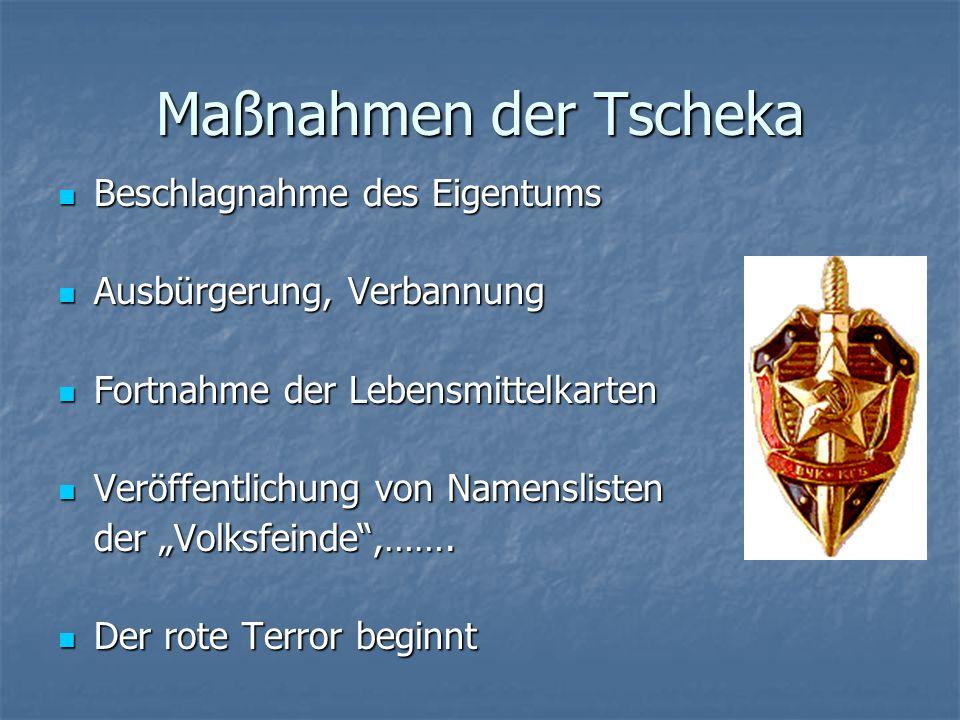 Maßnahmen der Tscheka Beschlagnahme des Eigentums Beschlagnahme des Eigentums Ausbürgerung, Verbannung Ausbürgerung, Verbannung Fortnahme der Lebensmi