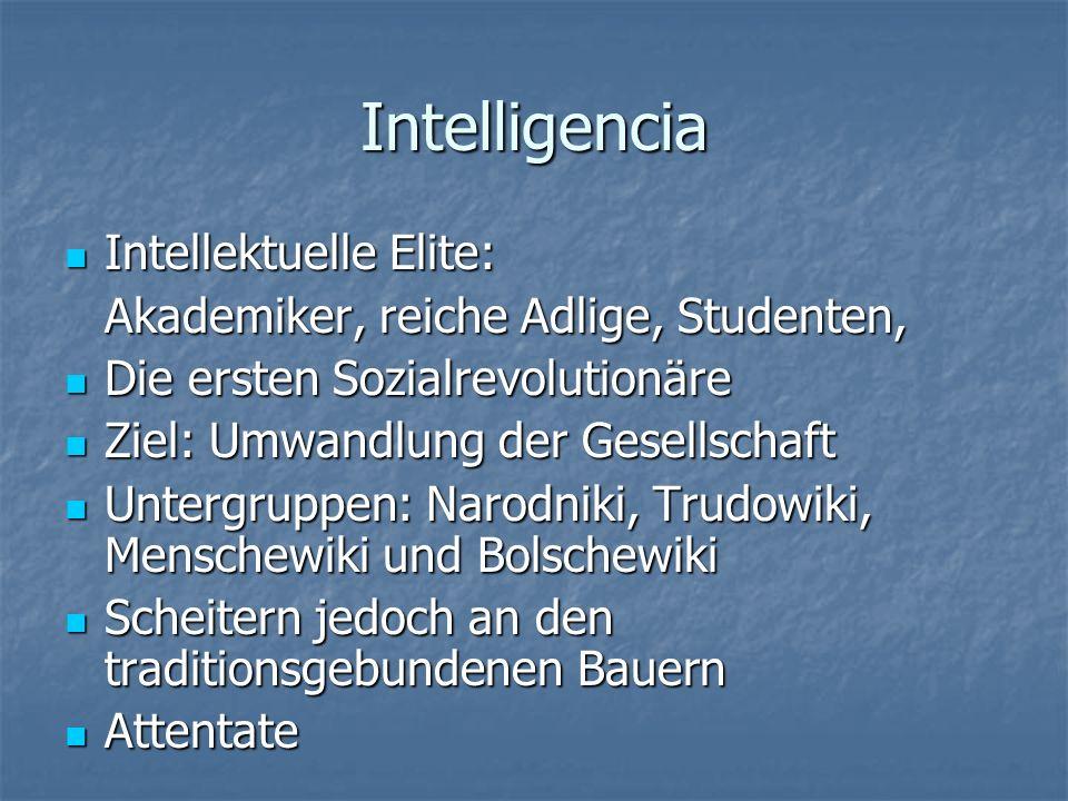 Intelligencia Intellektuelle Elite: Intellektuelle Elite: Akademiker, reiche Adlige, Studenten, Die ersten Sozialrevolutionäre Die ersten Sozialrevolu