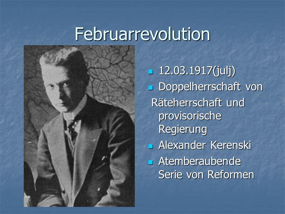 Februarrevolution 12.03.1917(julj) 12.03.1917(julj) Doppelherrschaft von Doppelherrschaft von Räteherrschaft und provisorische Regierung Räteherrschaf