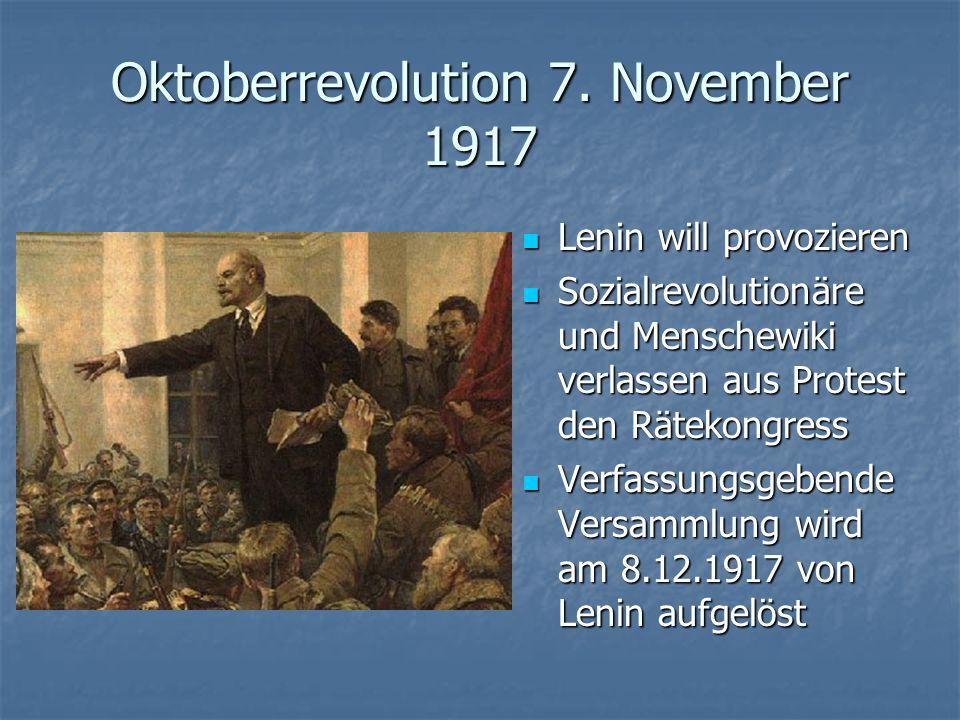 Oktoberrevolution 7. November 1917 Lenin will provozieren Lenin will provozieren Sozialrevolutionäre und Menschewiki verlassen aus Protest den Rätekon